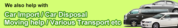 ・Booking ・Car Import / Car Disposal ・Moving help / Varous Transport ・other